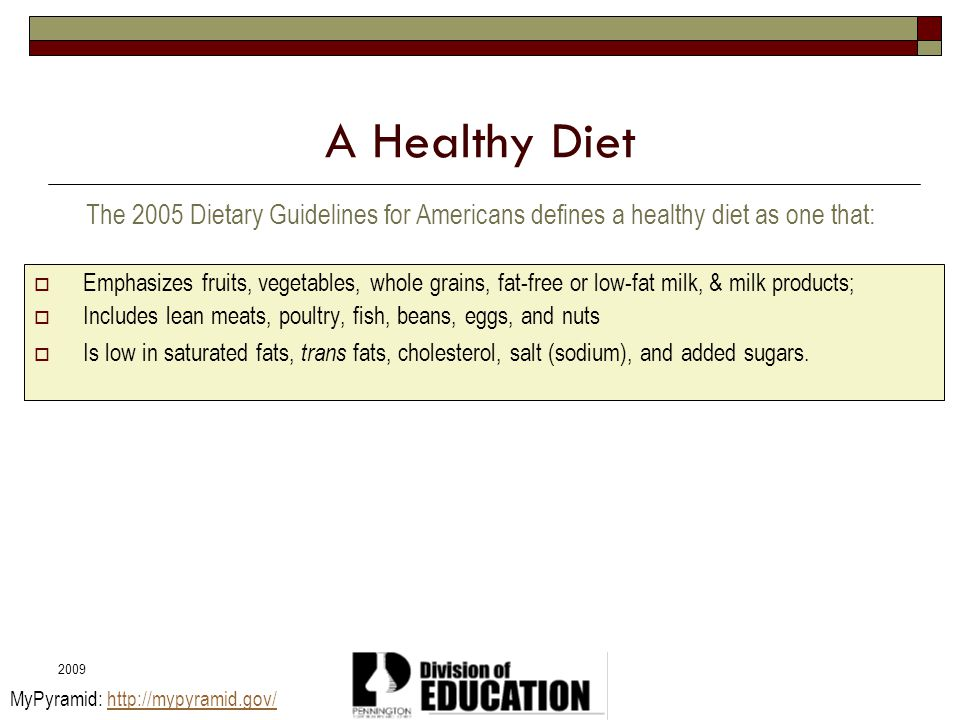A Healthy Diet The 2005 Dietary Guidelines for Americans defines a healthy diet as one that:
