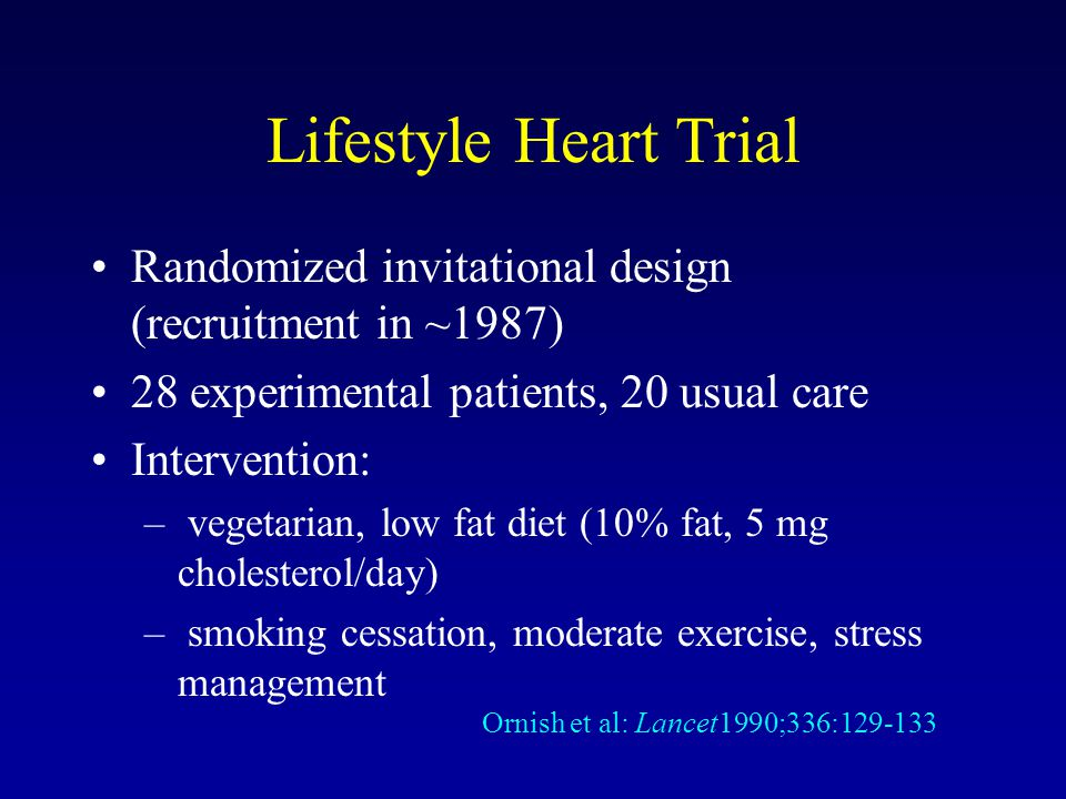 Lifestyle Heart Trial Randomized invitational design (recruitment in ~1987) 28 experimental patients, 20 usual care.