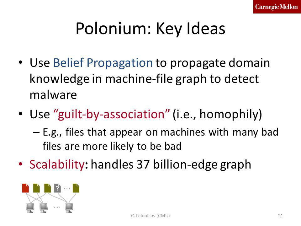 Polonium: Key Ideas Use Belief Propagation to propagate domain knowledge in machine-file graph to detect malware.