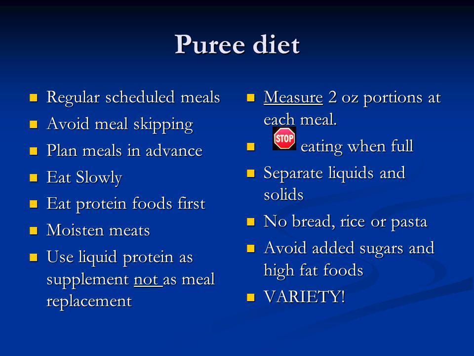 Puree diet Regular scheduled meals Avoid meal skipping