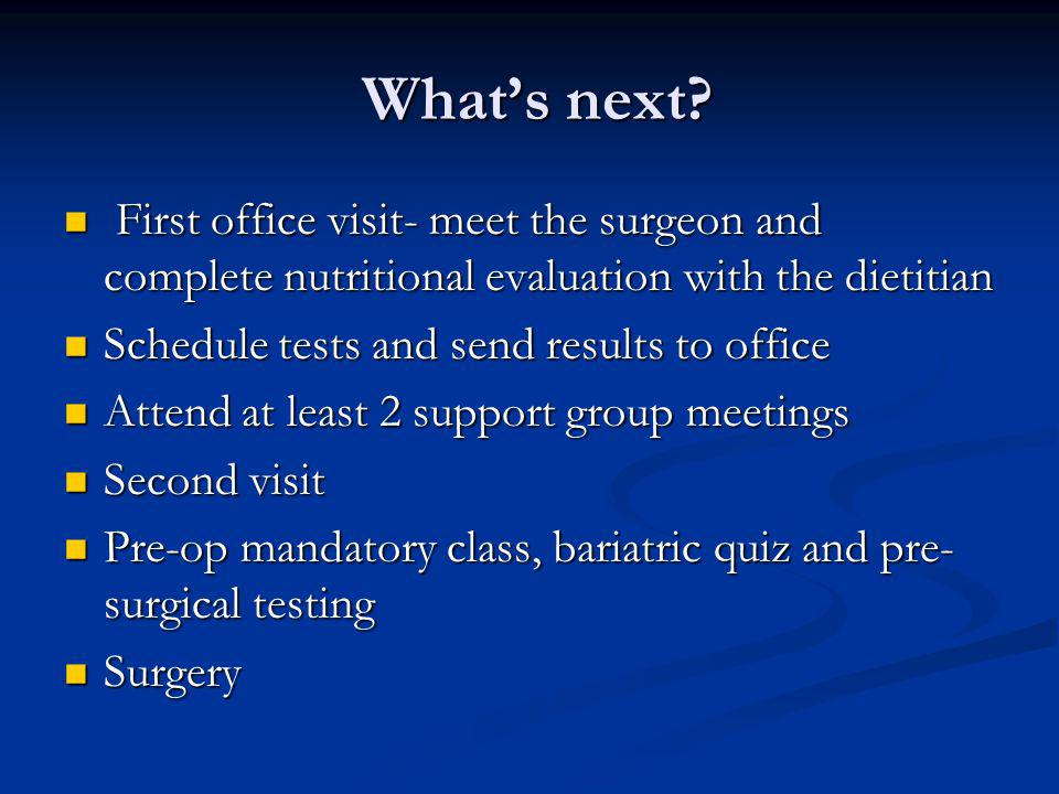 What's next First office visit- meet the surgeon and complete nutritional evaluation with the dietitian.