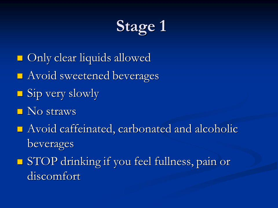 Stage 1 Only clear liquids allowed Avoid sweetened beverages