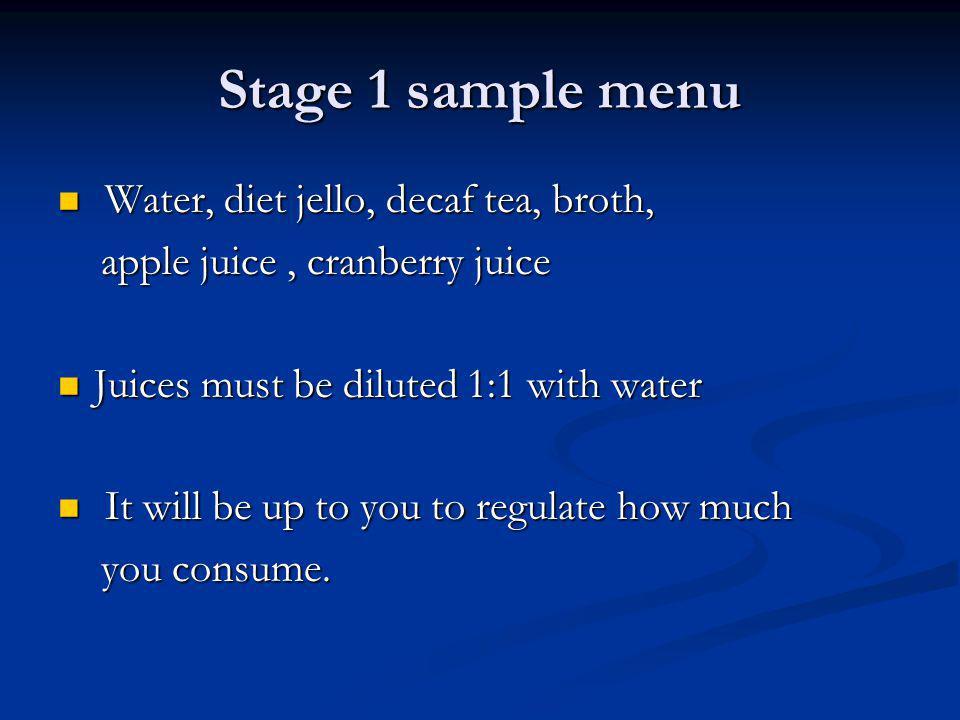 Stage 1 sample menu Water, diet jello, decaf tea, broth,