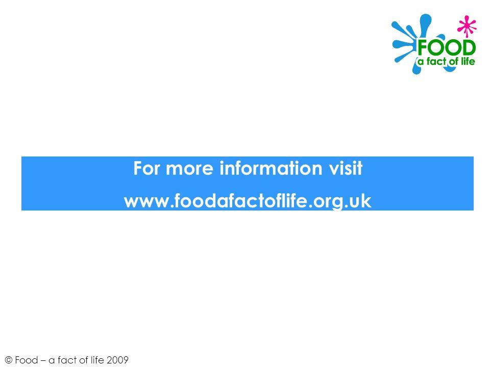 For more information visit www.foodafactoflife.org.uk