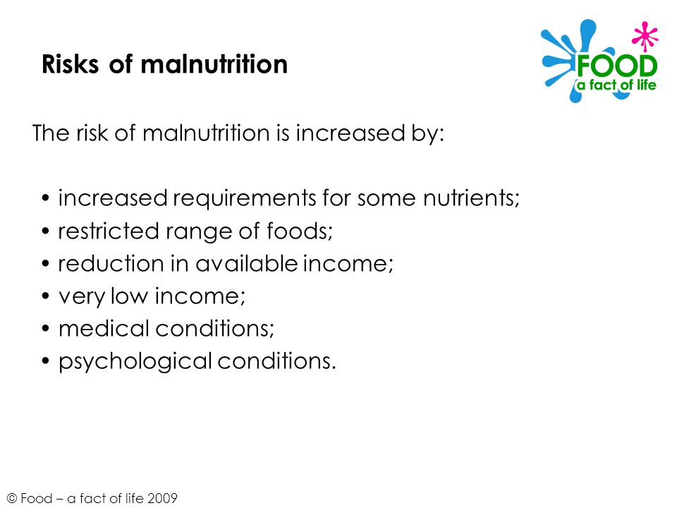 Risks of malnutrition The risk of malnutrition is increased by: