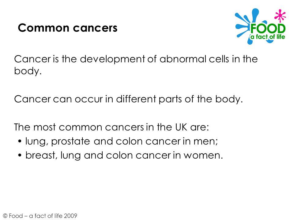 Common cancers Cancer is the development of abnormal cells in the body. Cancer can occur in different parts of the body.