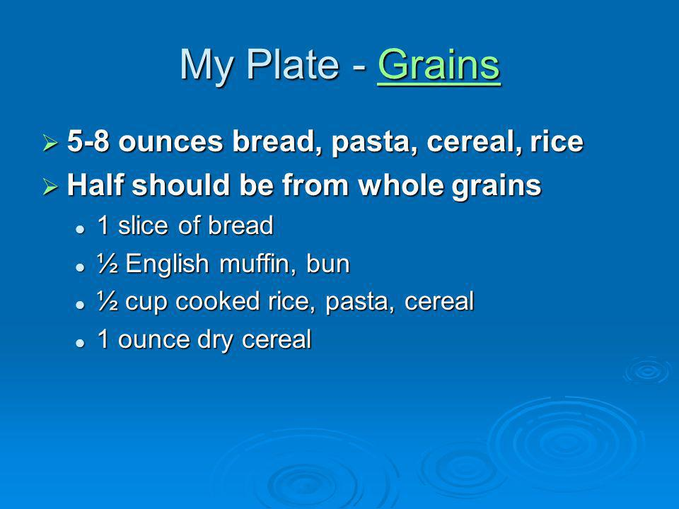 My Plate - Grains 5-8 ounces bread, pasta, cereal, rice