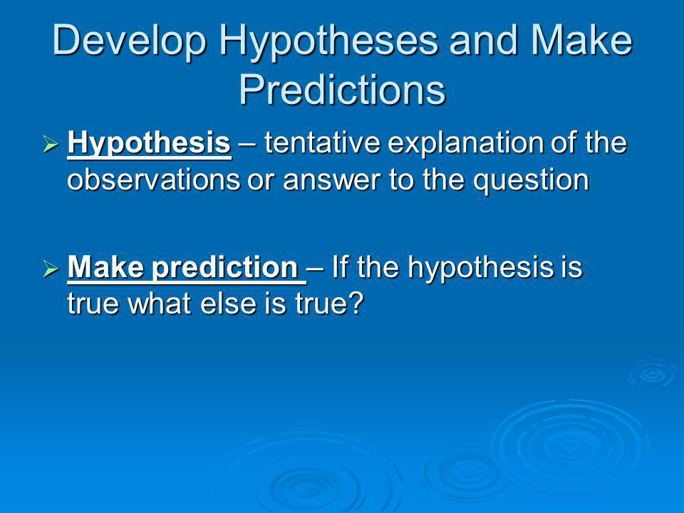 Develop Hypotheses and Make Predictions