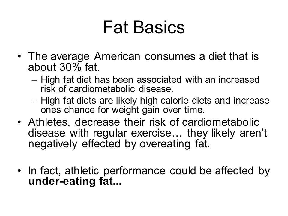 Fat Basics The average American consumes a diet that is about 30% fat.