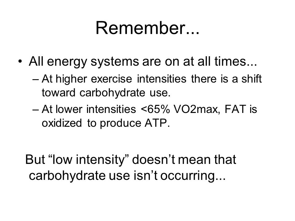 Remember... All energy systems are on at all times...