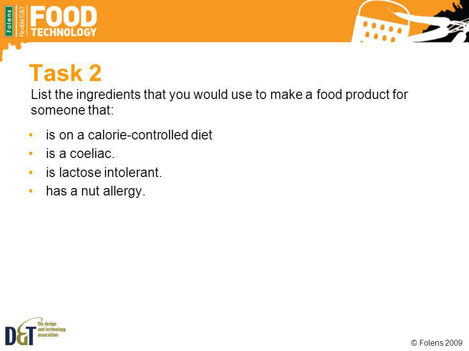 Task 2 List the ingredients that you would use to make a food product for someone that: is on a calorie-controlled diet.