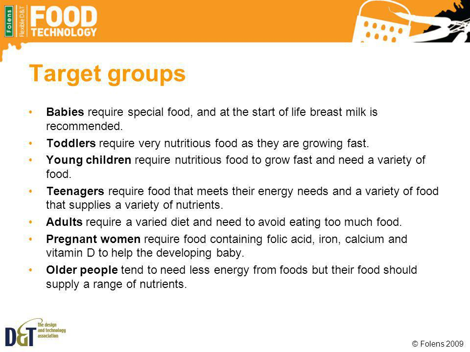 Target groups Babies require special food, and at the start of life breast milk is recommended.