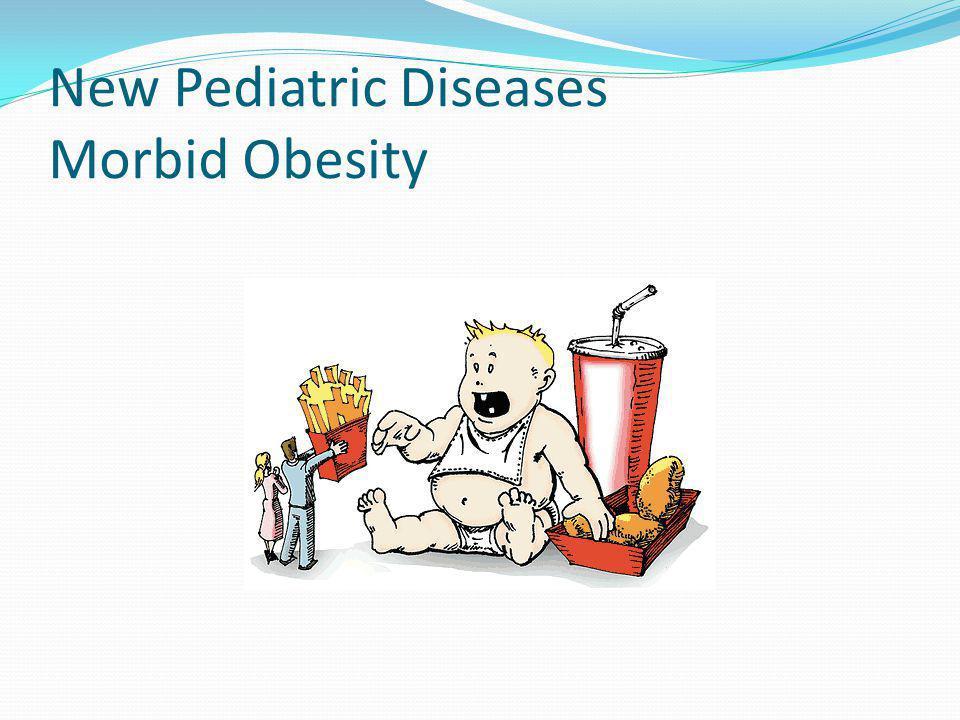 New Pediatric Diseases Morbid Obesity
