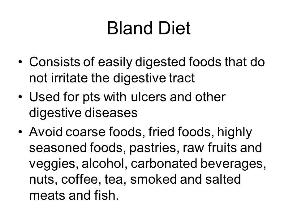 Bland Diet Consists of easily digested foods that do not irritate the digestive tract. Used for pts with ulcers and other digestive diseases.