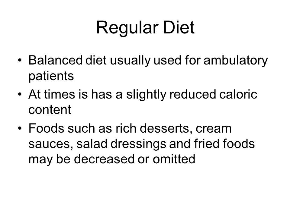 Regular Diet Balanced diet usually used for ambulatory patients