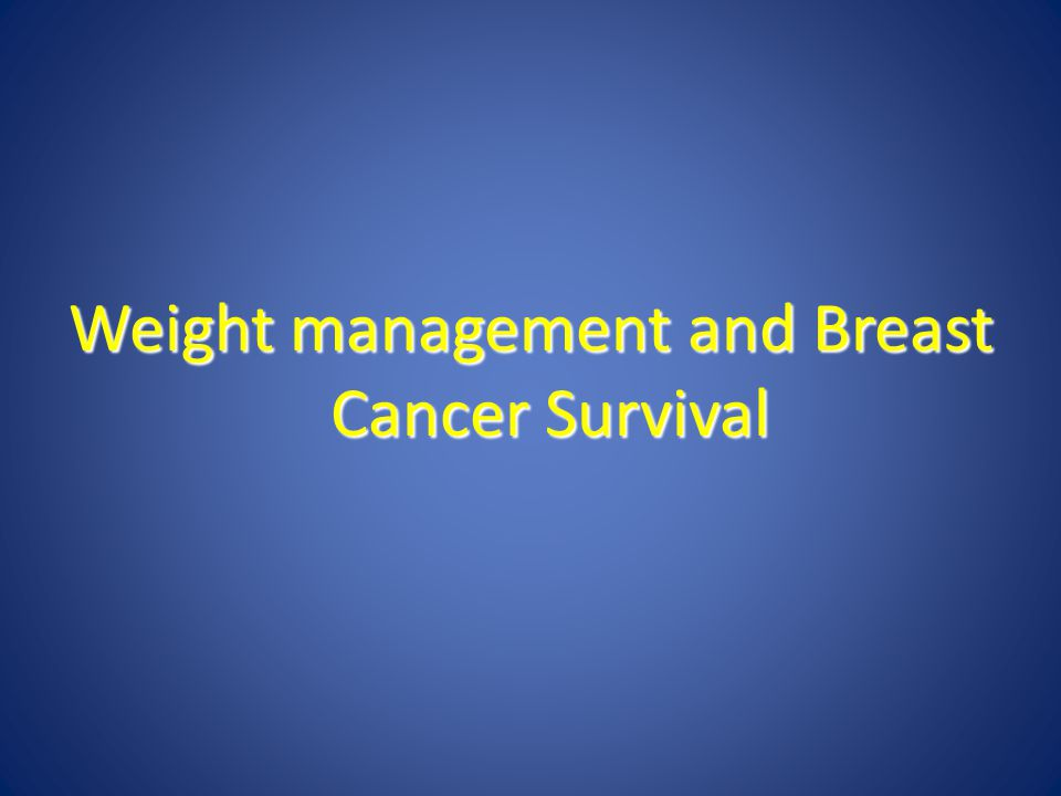 Weight management and Breast Cancer Survival