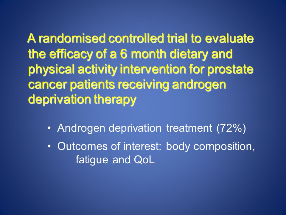 A randomised controlled trial to evaluate the efficacy of a 6 month dietary and physical activity intervention for prostate cancer patients receiving androgen deprivation therapy