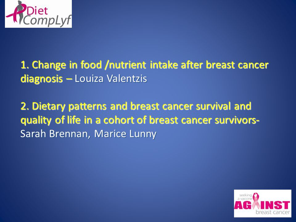 1. Change in food /nutrient intake after breast cancer diagnosis – Louiza Valentzis 2.
