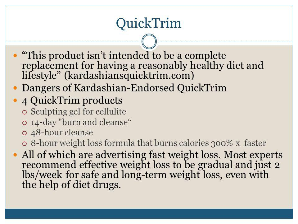 QuickTrim This product isn't intended to be a complete replacement for having a reasonably healthy diet and lifestyle (kardashiansquicktrim.com)