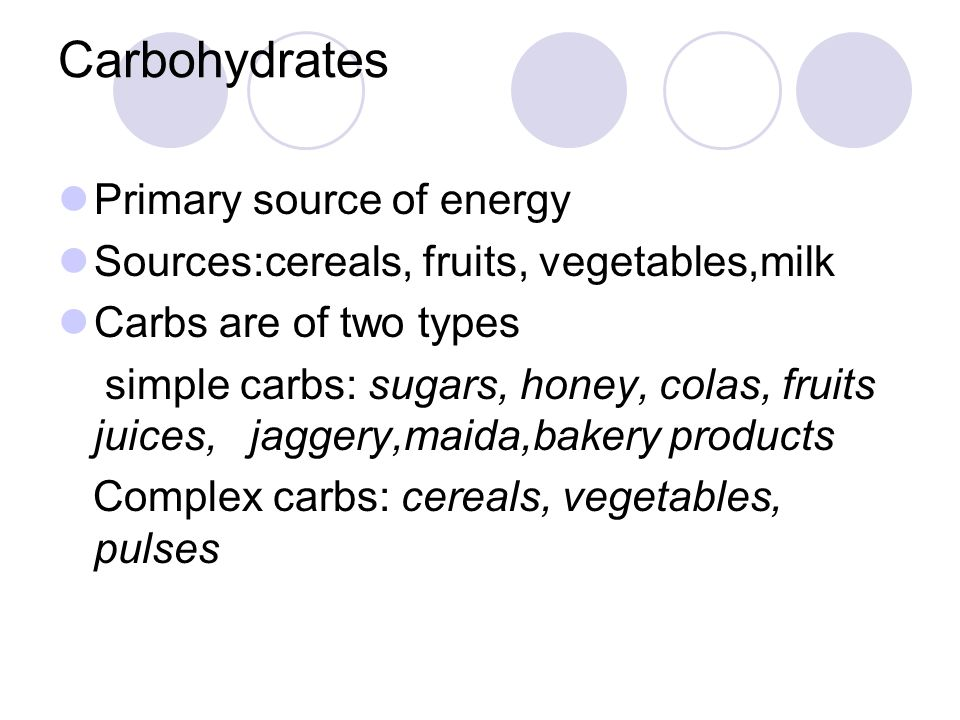 Carbohydrates Primary source of energy