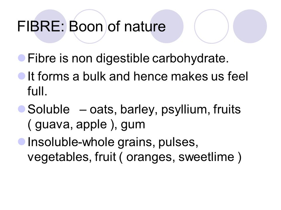 FIBRE: Boon of nature Fibre is non digestible carbohydrate.