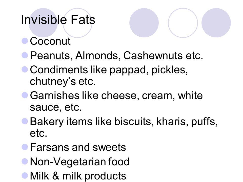 Invisible Fats Coconut Peanuts, Almonds, Cashewnuts etc.