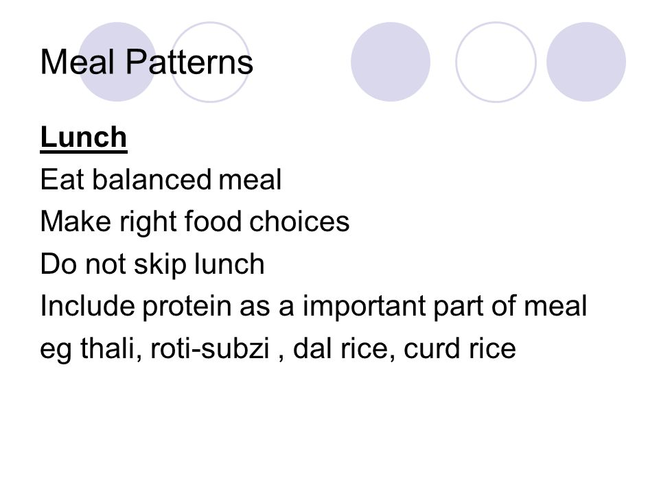 Meal Patterns Lunch Eat balanced meal Make right food choices