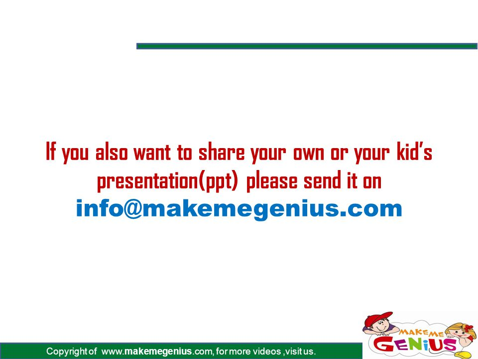 If you also want to share your own or your kid's presentation(ppt) please send it on info@makemegenius.com