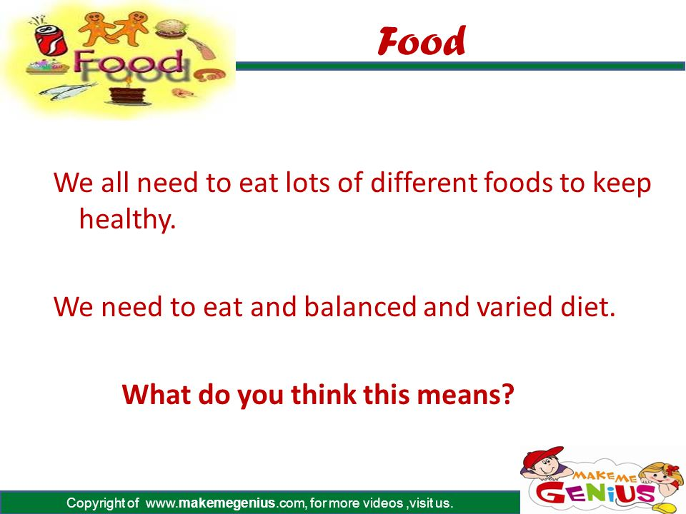 Food We all need to eat lots of different foods to keep healthy.