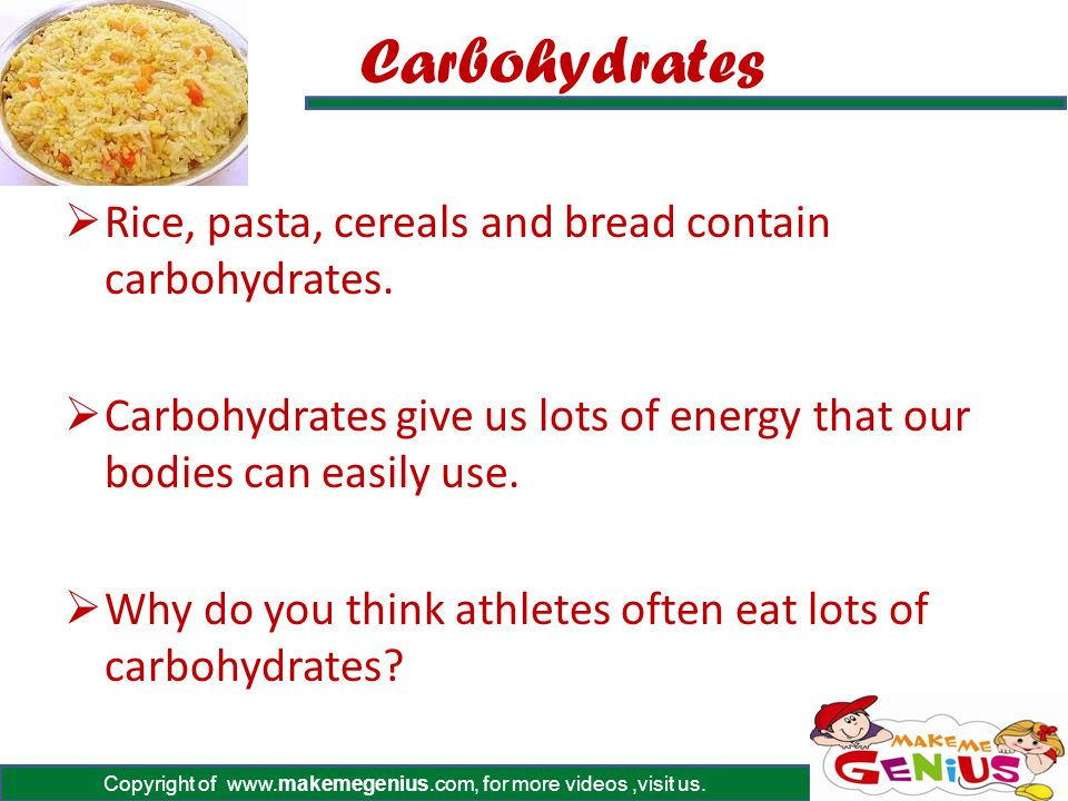 Carbohydrates Rice, pasta, cereals and bread contain carbohydrates.