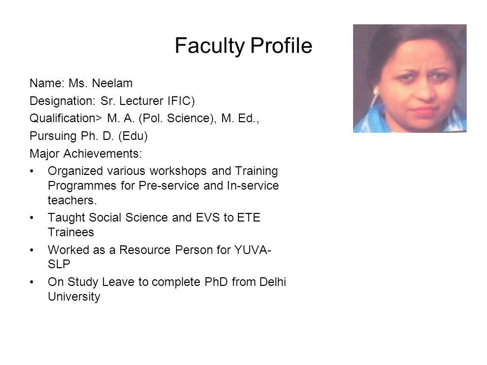 Faculty Profile Name: Ms. Neelam Designation: Sr. Lecturer IFIC)