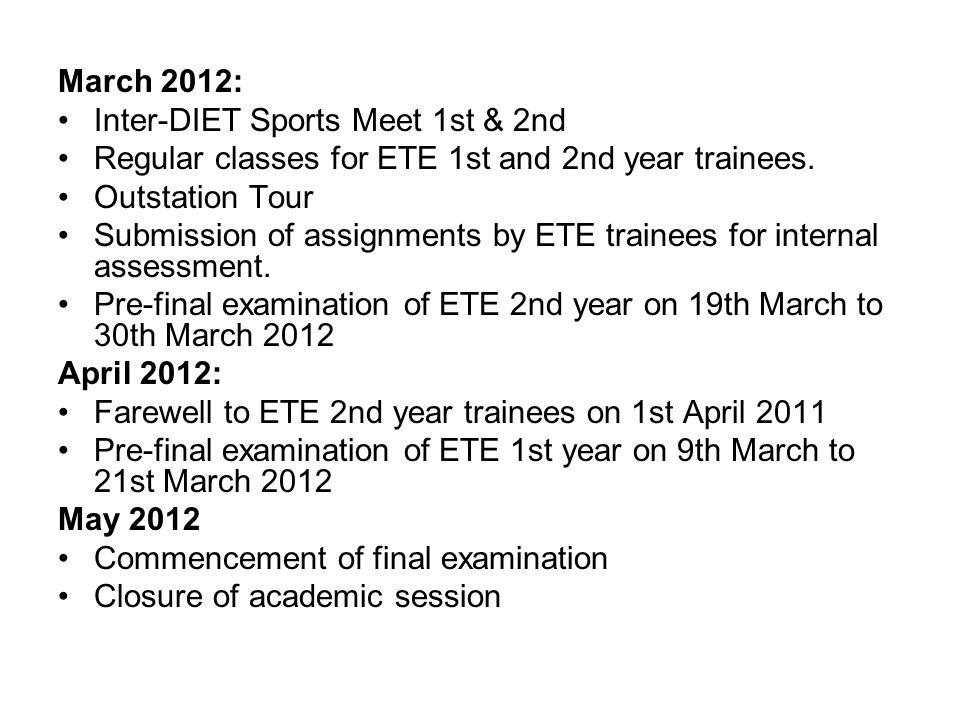 March 2012: Inter-DIET Sports Meet 1st & 2nd. Regular classes for ETE 1st and 2nd year trainees. Outstation Tour.