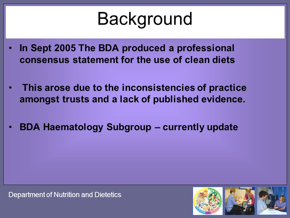 Background In Sept 2005 The BDA produced a professional consensus statement for the use of clean diets.
