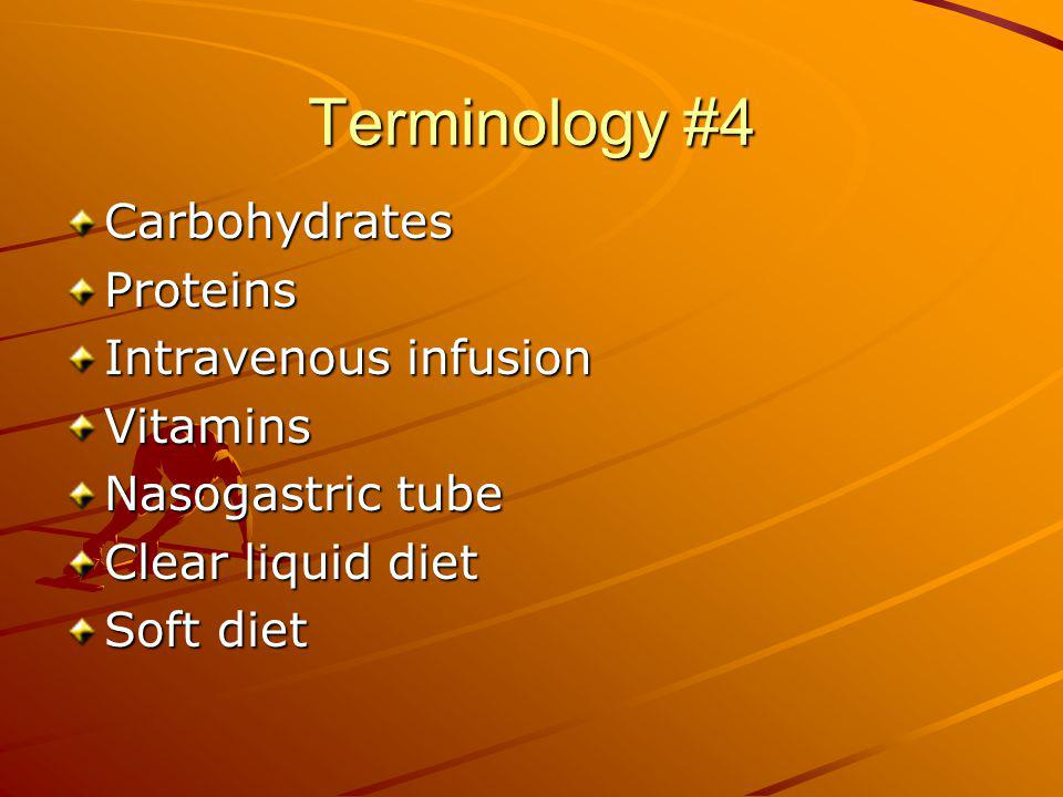 Terminology #4 Carbohydrates Proteins Intravenous infusion Vitamins