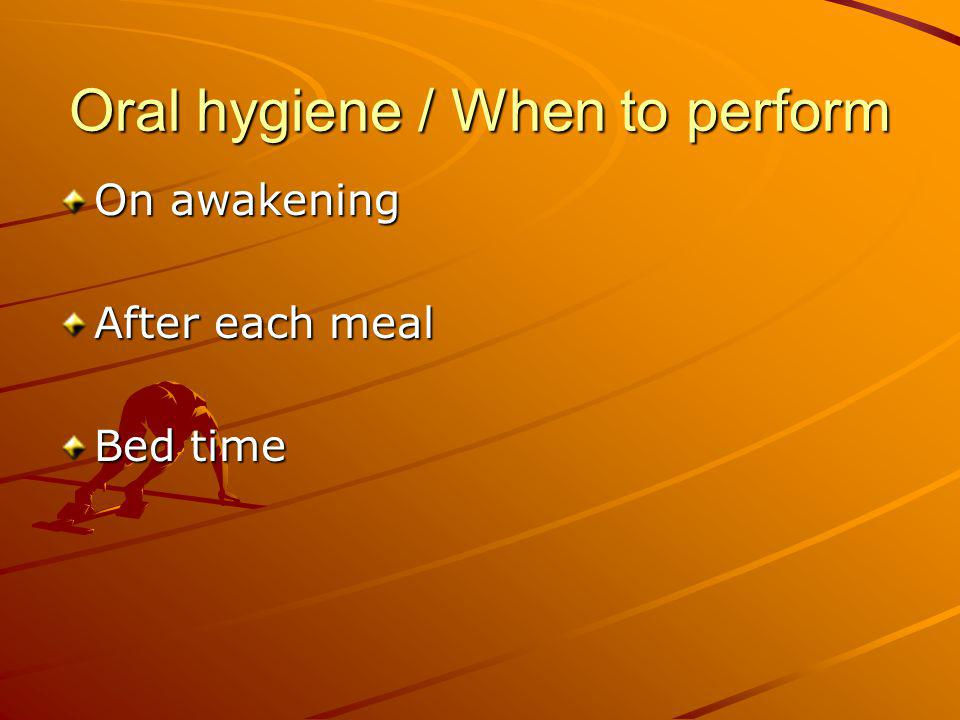 Oral hygiene / When to perform