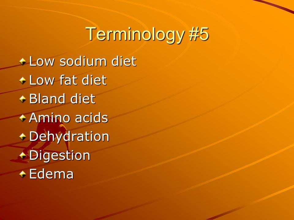Terminology #5 Low sodium diet Low fat diet Bland diet Amino acids