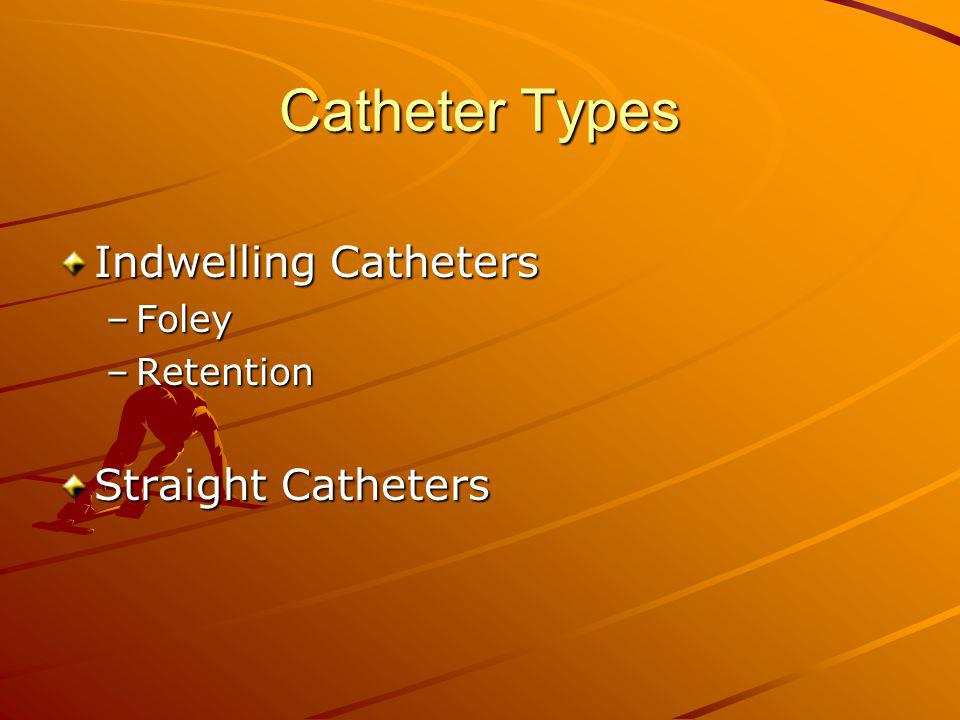 Catheter Types Indwelling Catheters Foley Retention Straight Catheters