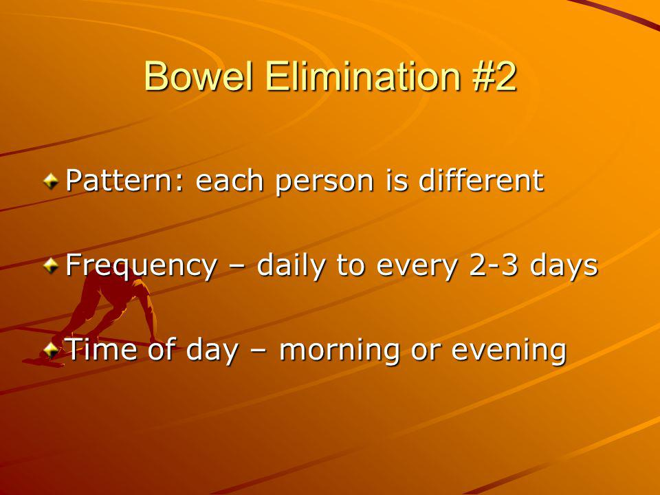 Bowel Elimination #2 Pattern: each person is different