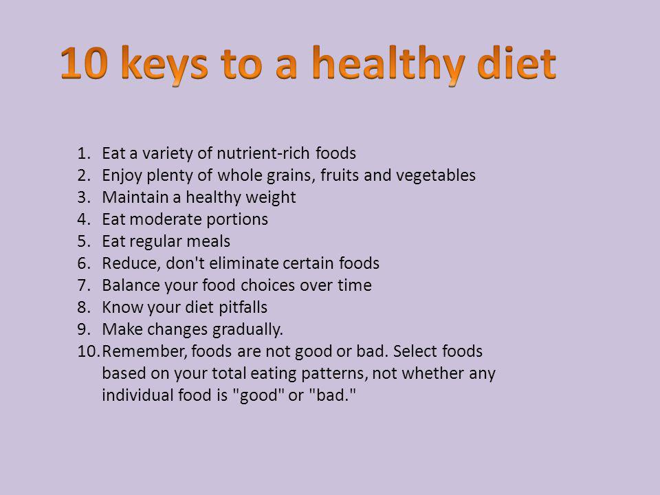 10 keys to a healthy diet Eat a variety of nutrient-rich foods