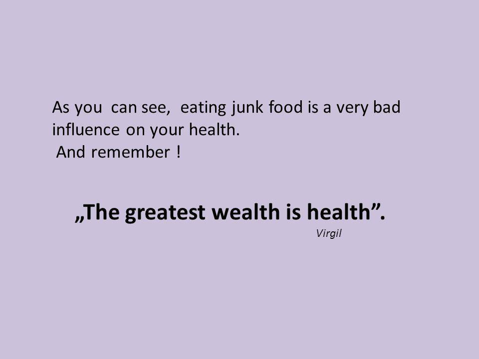 """The greatest wealth is health ."