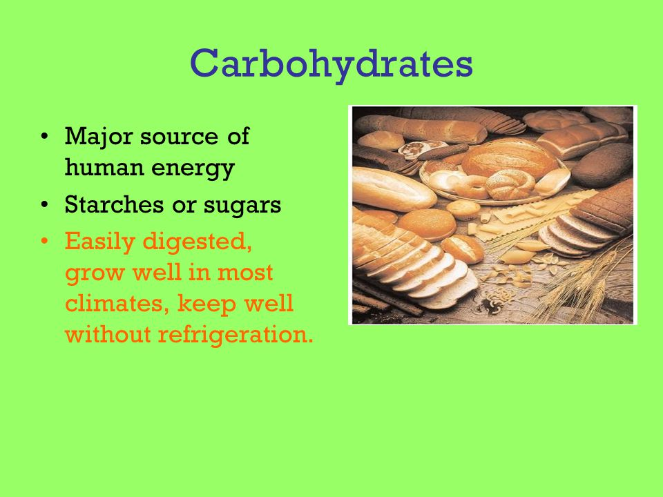 Carbohydrates Major source of human energy Starches or sugars