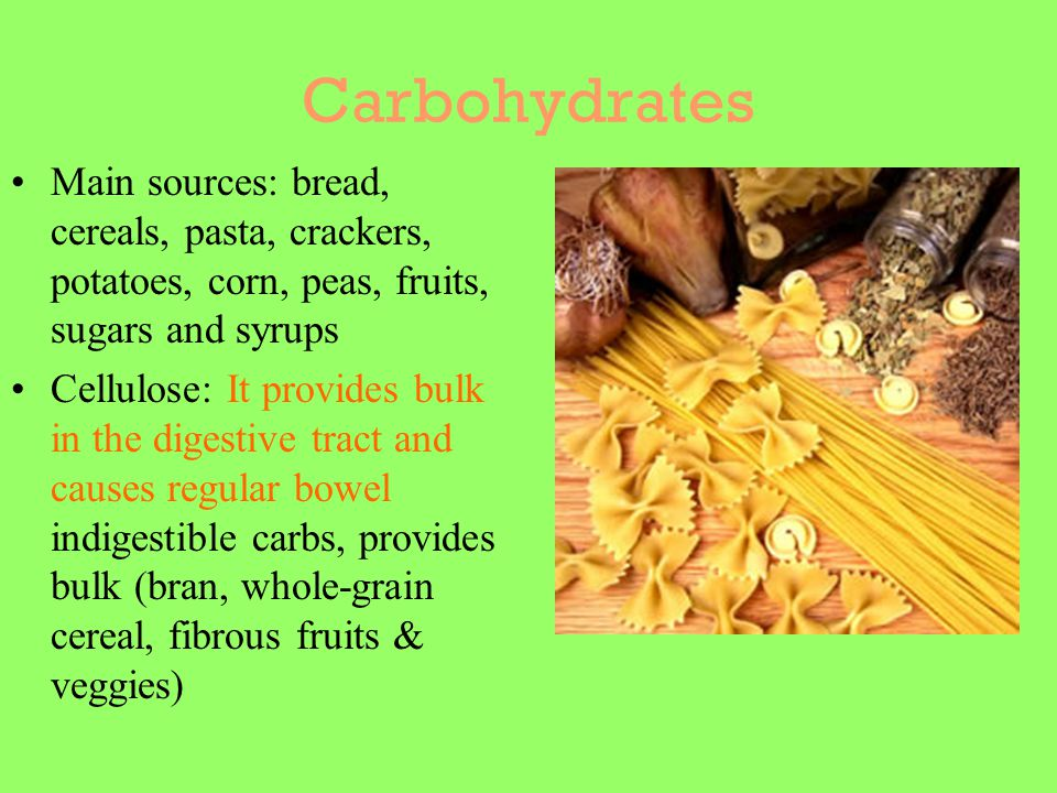 Carbohydrates Main sources: bread, cereals, pasta, crackers, potatoes, corn, peas, fruits, sugars and syrups.