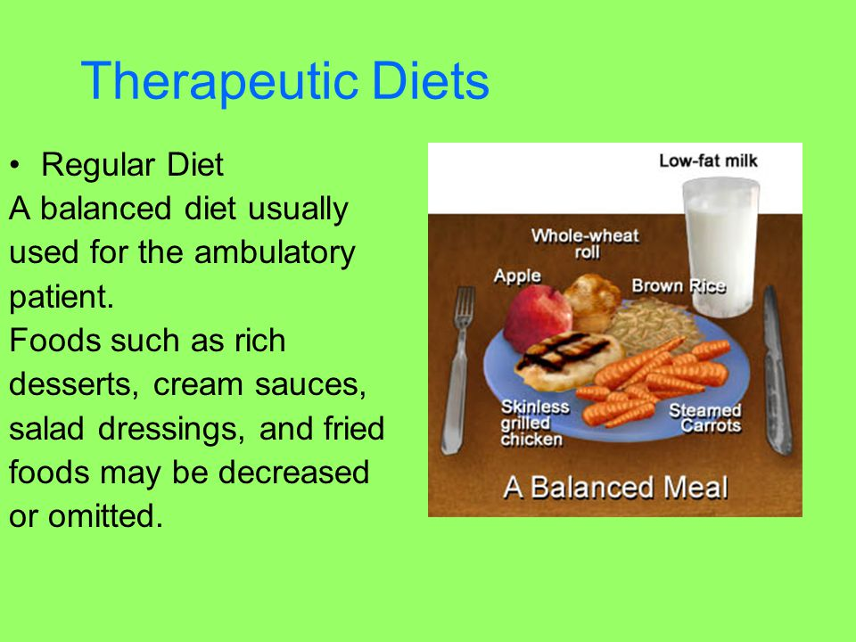 Therapeutic Diets Regular Diet A balanced diet usually