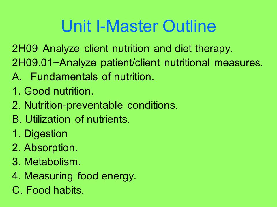 Unit I-Master Outline 2H09 Analyze client nutrition and diet therapy.