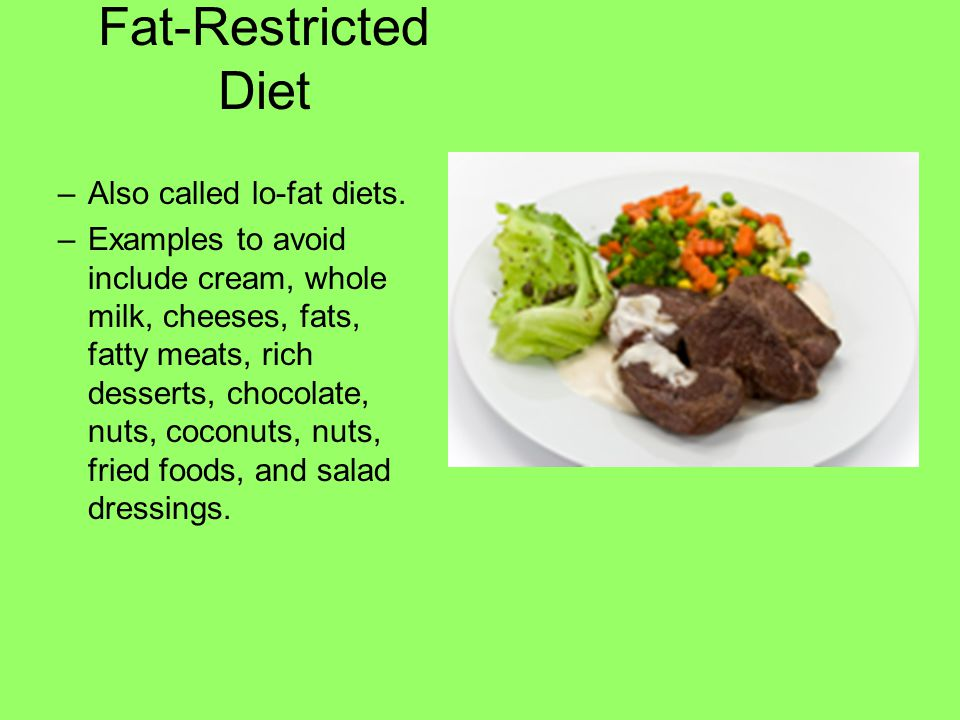 Fat-Restricted Diet Also called lo-fat diets.