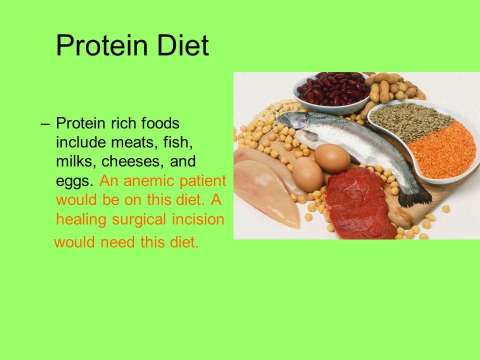 Protein Diet Protein rich foods include meats, fish, milks, cheeses, and eggs. An anemic patient would be on this diet. A healing surgical incision.