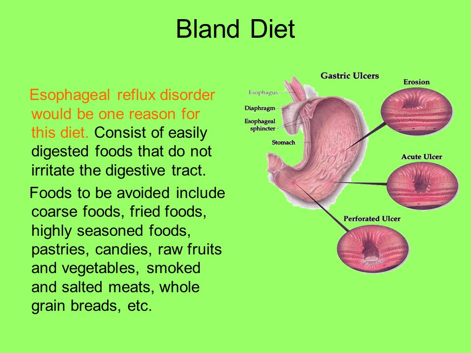Bland Diet Esophageal reflux disorder would be one reason for this diet. Consist of easily digested foods that do not irritate the digestive tract.