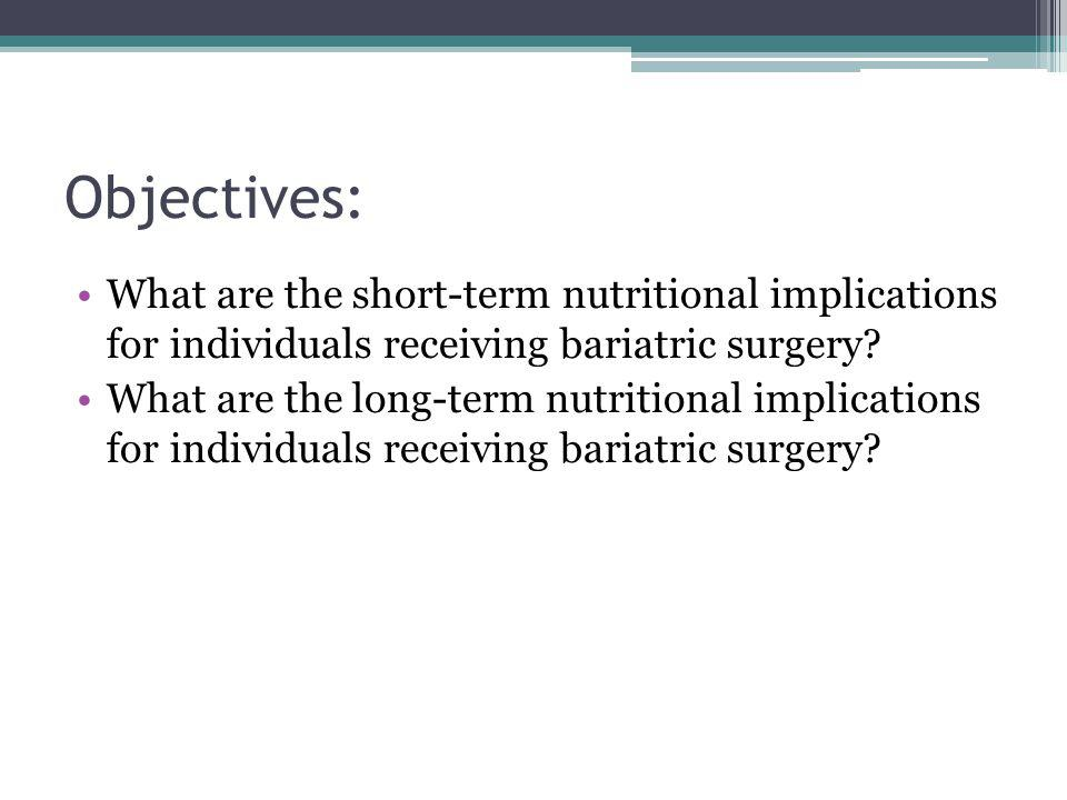 Objectives: What are the short-term nutritional implications for individuals receiving bariatric surgery