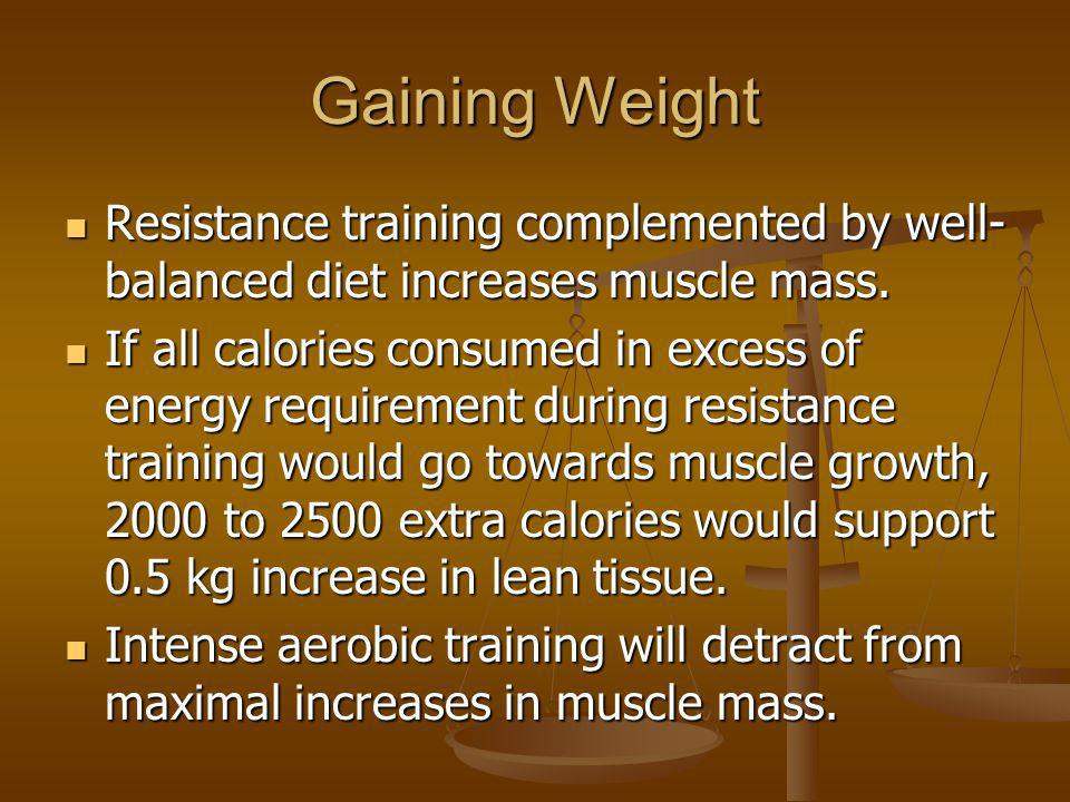 Gaining Weight Resistance training complemented by well-balanced diet increases muscle mass.