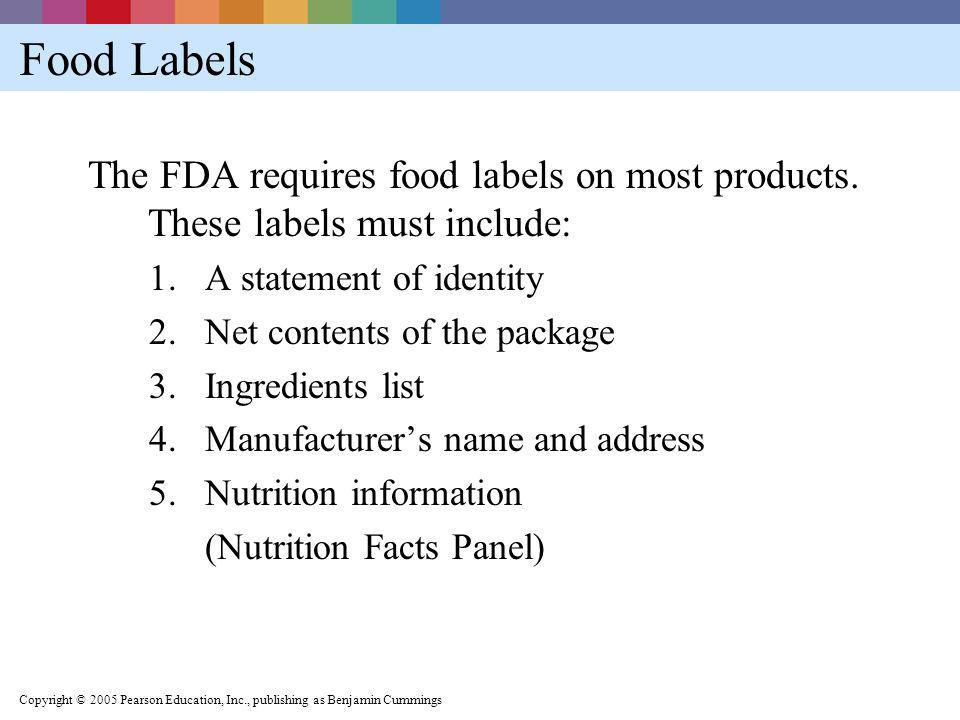 Food Labels The FDA requires food labels on most products. These labels must include: A statement of identity.